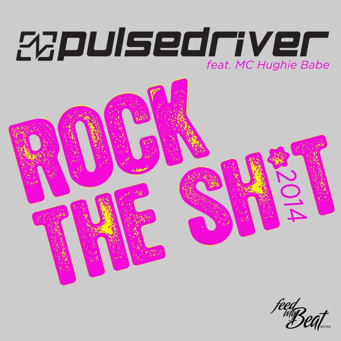 Pulsedriver Feat. Mc Hughie Babe - Rock The Sh*T [2014]