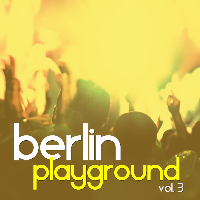Berlin Playground Vol. 3 (Selection Of Tech House) [2016]