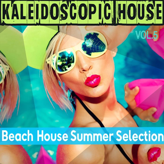 Kaleidoscopic House Vol. 5: Beach House Summer Selection [2016]