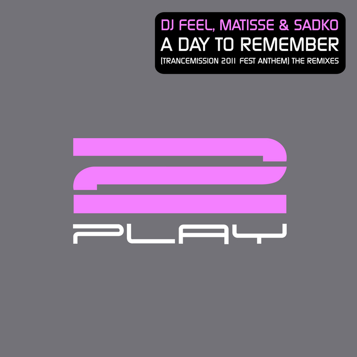 DJ Feel, Matisse & Sadko - A Day To Remember (Trancemission 2011 Fest Anthem - The Remixes) [2011]