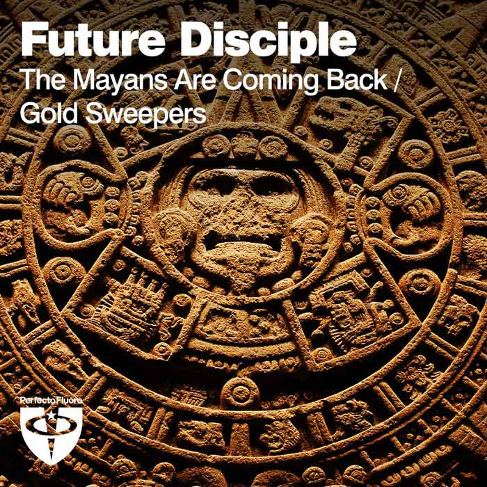 Future Disciple - The Mayans Are Coming Back / Gold Sweepers [2015]