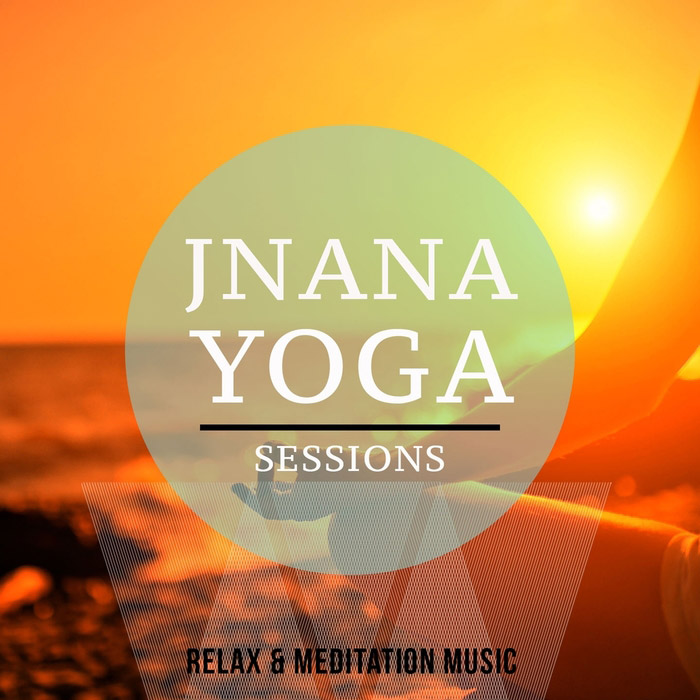 Jnana Yoga Sessions Vol. 1 (Soulful Meditation and Relaxation Music) [2015]