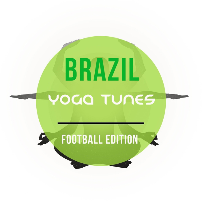Brazil Yoga Tunes Vol. 1 (Best Of Latin Flavored Meditation and Wellness Music) [2015]