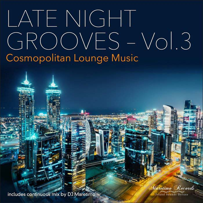 Late Night Grooves - Vol. 3 (Cosmopolitan Lounge Music) [2016]