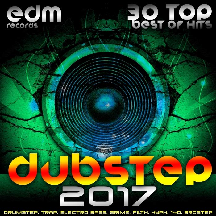 Dubstep 2017 (30 Top Best Of Hits, Drumstep, Trap, Electro Bass, Grime, Filth, Hyph, 140, Brostep) [2016]