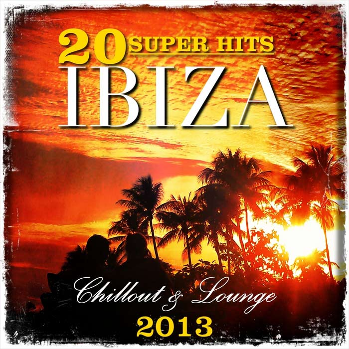 20 Super Hits Ibiza Chillout & Lounge [2013]