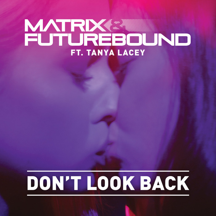 Matrix & Futurebound Feat. Tanya Lacey - Don't Look Back [2014]