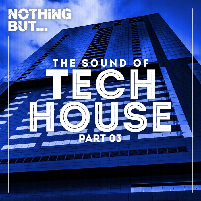 Nothing But... The Sound Of Tech House (Vol. 03) [2017]