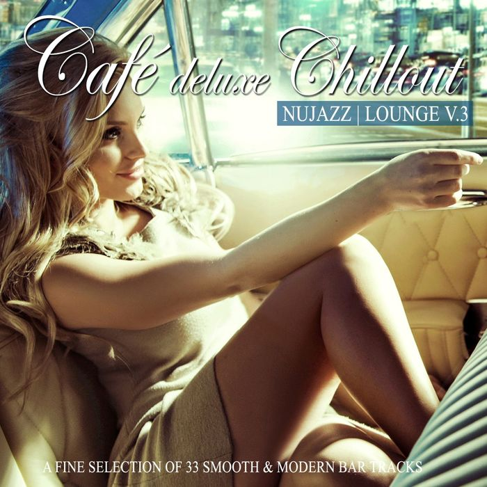 Cafe Deluxe Chill Out - Nu Jazz | Lounge Vol. 3 (A Fine Selection Of 33 Smooth & Modern Bar Tracks) [2017]