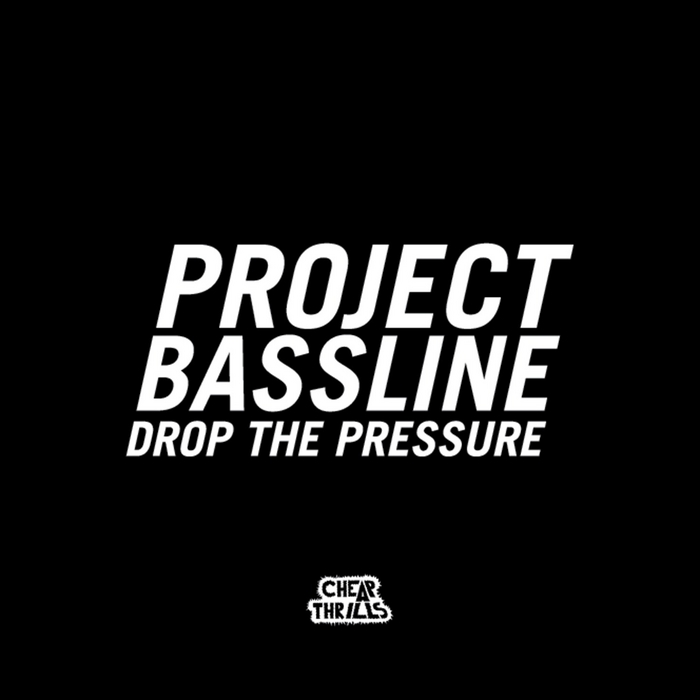 Project Bassline - Drop The Pressure [2008]