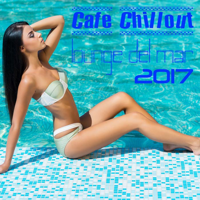 Cafe Chillout: Lounge Del Mar 2017 [2017]