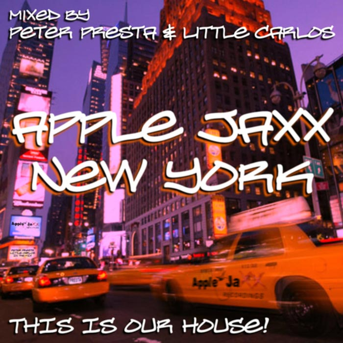Peter Presta & Little Carlos - Apple Jaxx New York (This Is Our House) [2011]