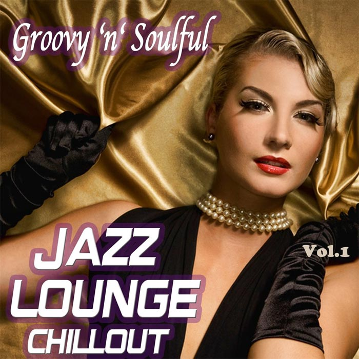 Groovy 'n' Soulful Jazz Lounge Chillout (Smooth Romantic Moods for Special Moments) [2013]