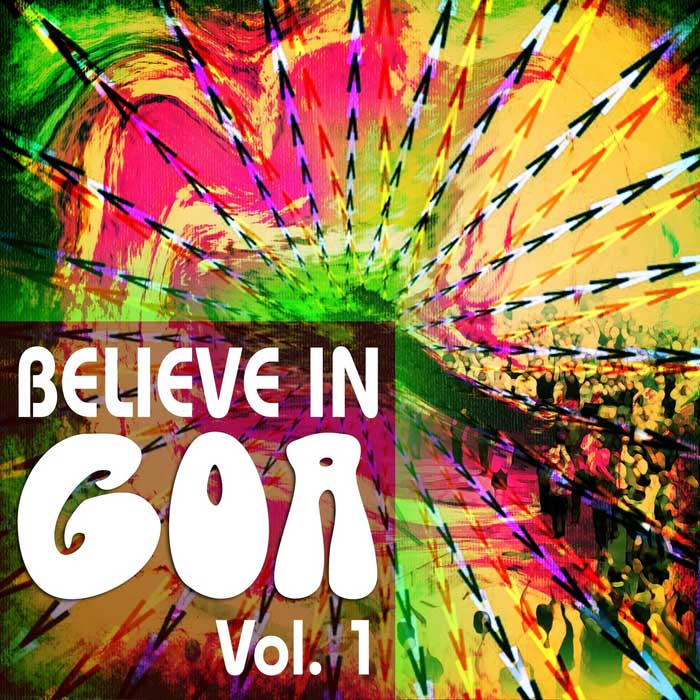 Believe In Goa Vol. 1 (A Psychedelic Music Experience For Your Own Full Moon Party) [2011]