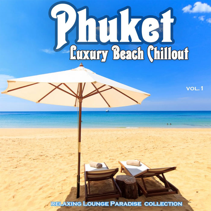 Phuket Luxury Beach Chillout (Relaxing Lounge Paradise Collection) [2013]