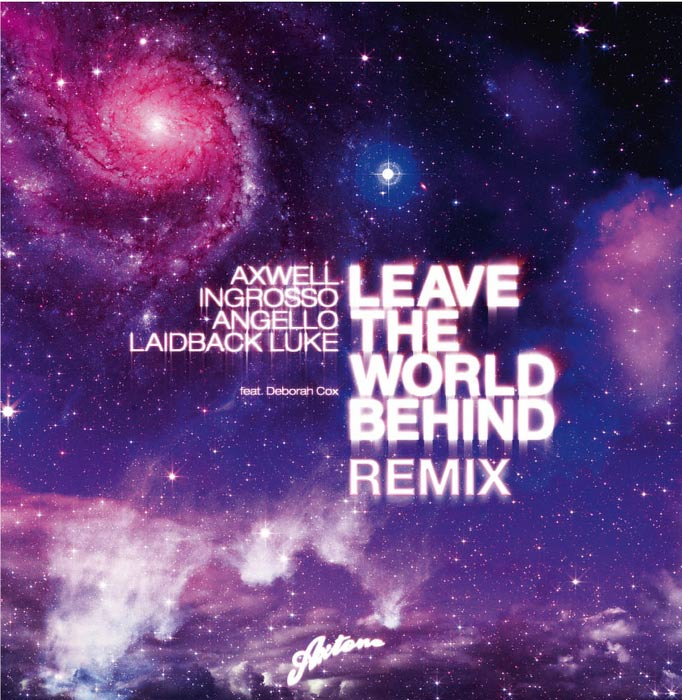 Axwell, Ingrosso, Angello, Laidback Luke feat. Deborah Cox - Leave The World Behind [2010]
