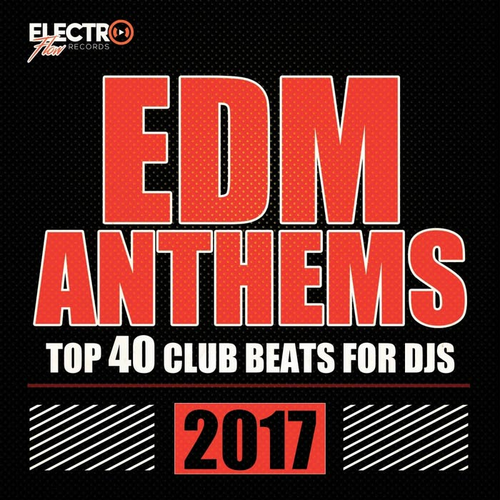 EDM Anthems 2017 (Top 40 Club Beats For DJs) [2017]