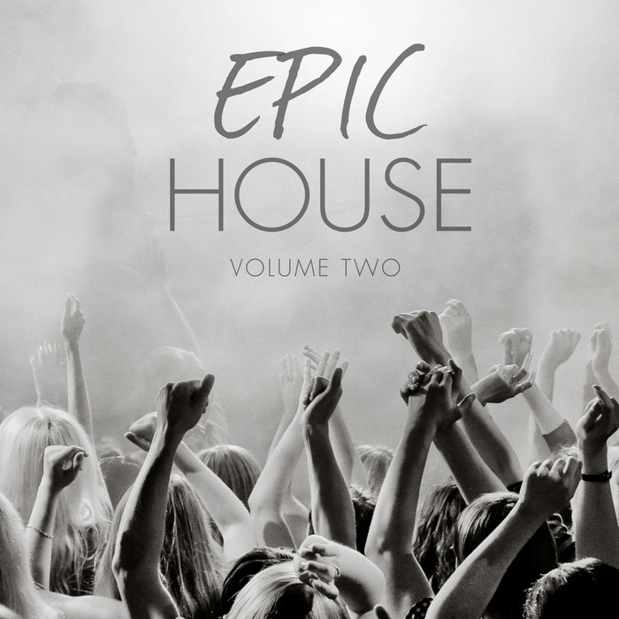 Epic House Vol. 2 (Finest In Modern Dance Music) [2016]