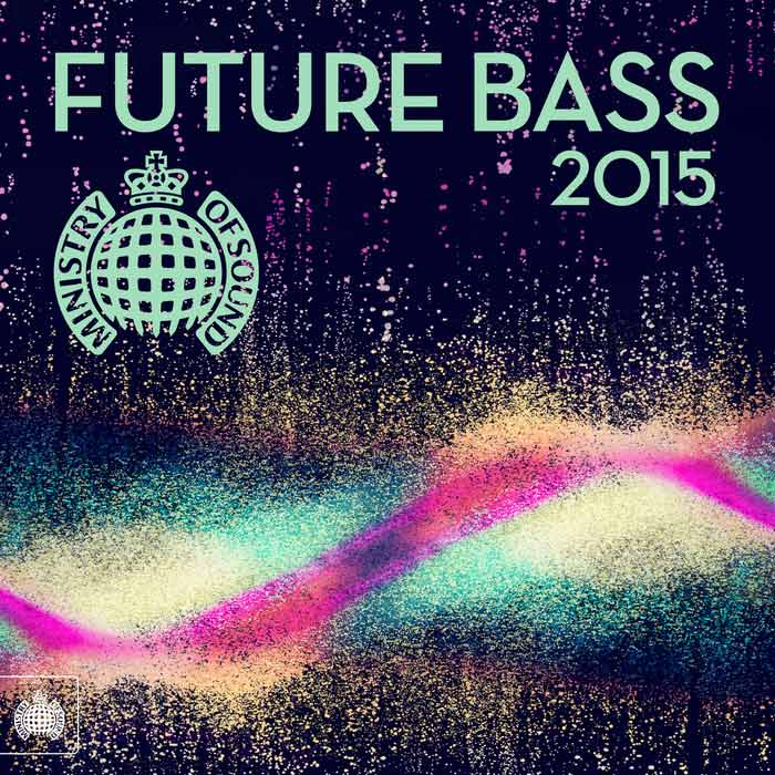 Future Bass 2015: Ministry Of Sound (explicit) [2015]