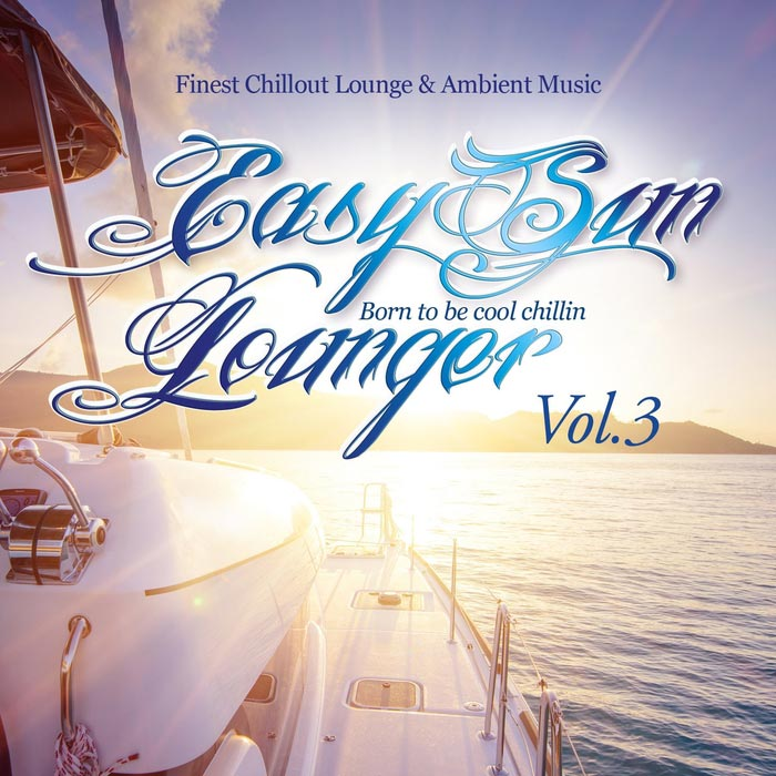 Easy Sun Lounger, Born To Be Cool Chillin Vol. 3 (Finest Chill Out Lounge & Ambient Music) [2017]