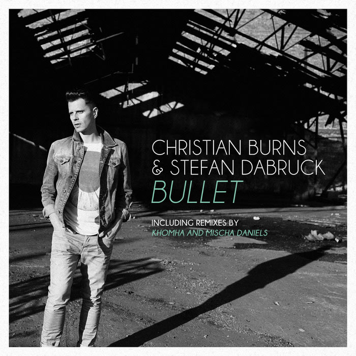 Christian Burns & Stefan Dabruck - Bullet (Incl Remixes By KhoMha & Mischa Daniels) [2012]
