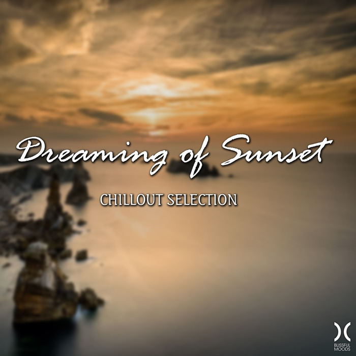 Dreaming Of Sunset: Chillout Selection [2017]