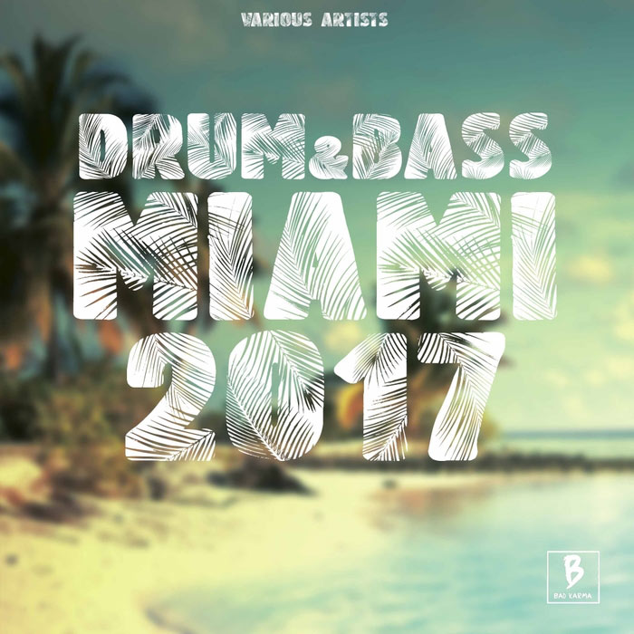 Drum & Bass Miami 2017 (unmixed tracks) [2017]