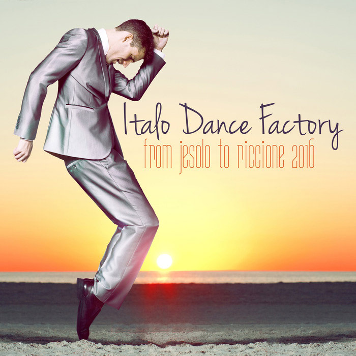 Italo Dance Factory (From Jesolo To Riccione 2016)