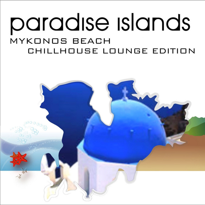 Paradise Islands (Mykonos Beach: Chillhouse Lounge Edition) [2013]