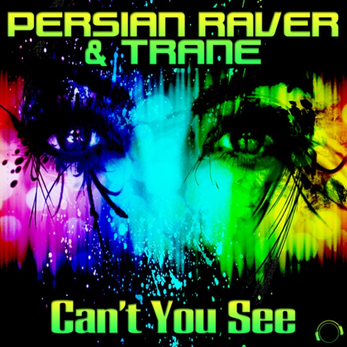 Persian Raver & Trane - Cant You See [2013]
