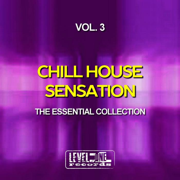 Chill House Sensation Vol. 3 (The Essential Collection) [2017]