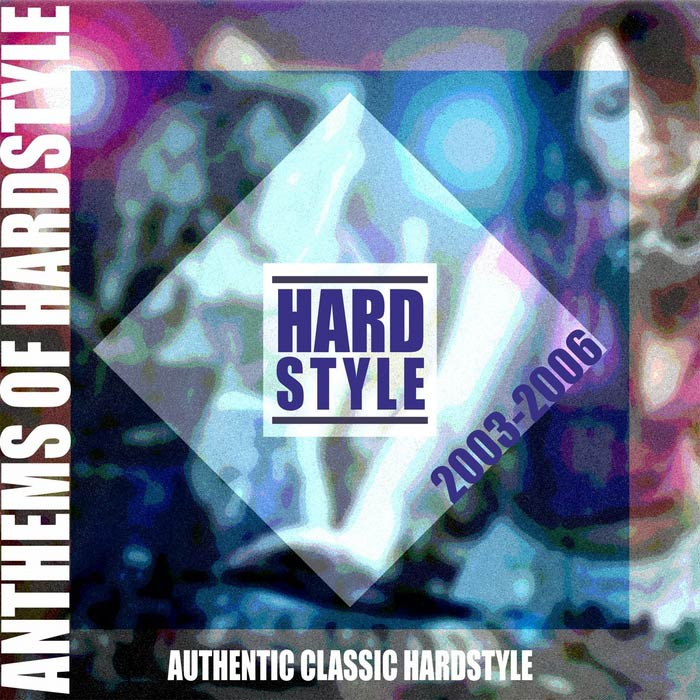 Anthems Of Hardstyle: Authentic Classic Hardstyle 2003-2006 [2012]