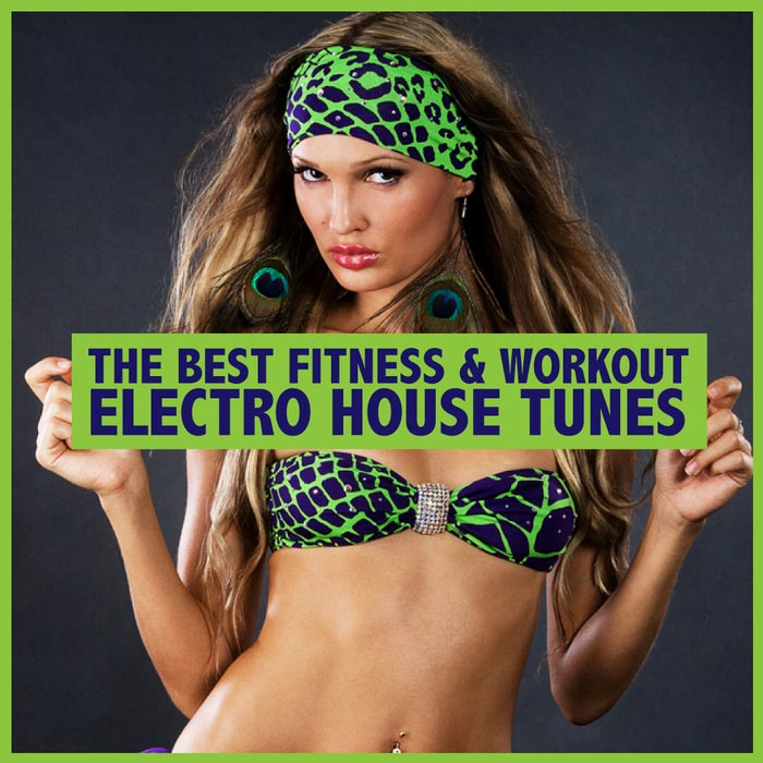 The Best Fitness & Workout Electro House Tunes [2011]
