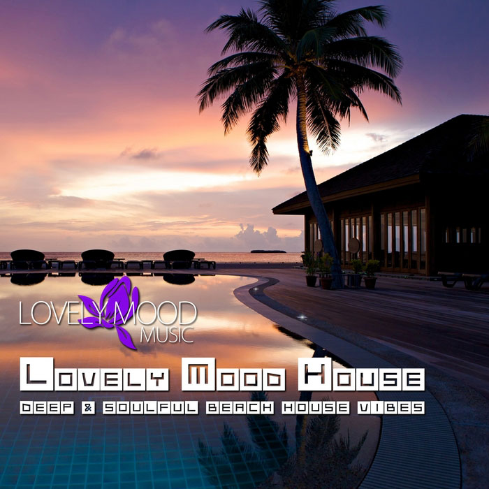 Lovely Mood House (Deep & Soulful Beach House Vibes) [2011]