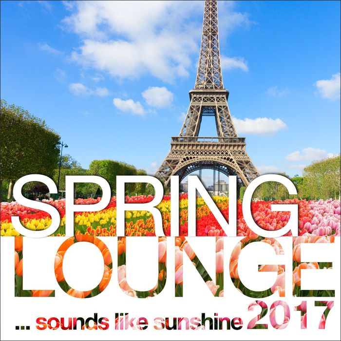 Spring Lounge 2017: Chill Sounds Like Sunshine (unmixed tracks) [2017]