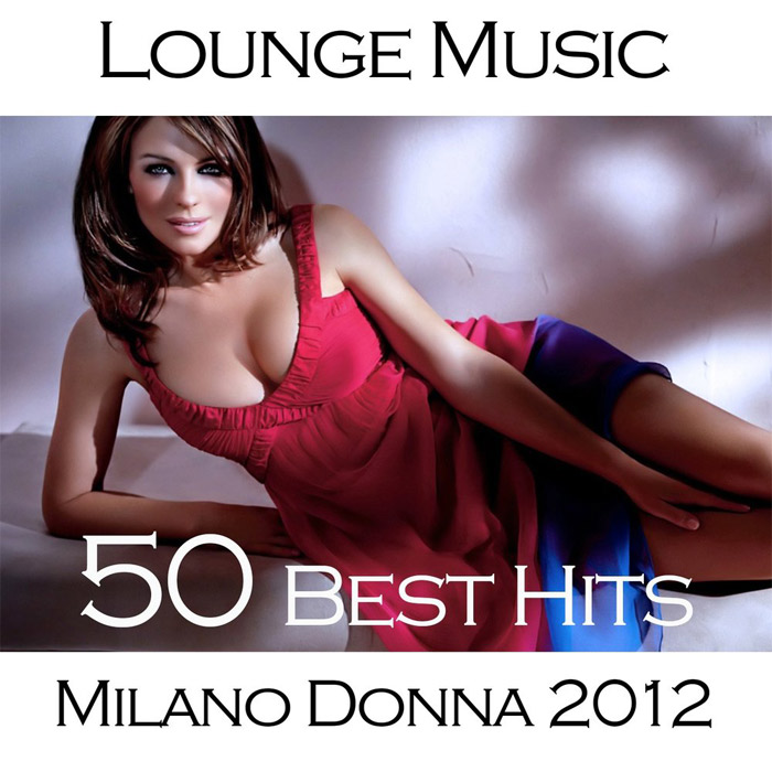 Milano Donna 2012 Lounge Music (50 Best Hits) [2012]