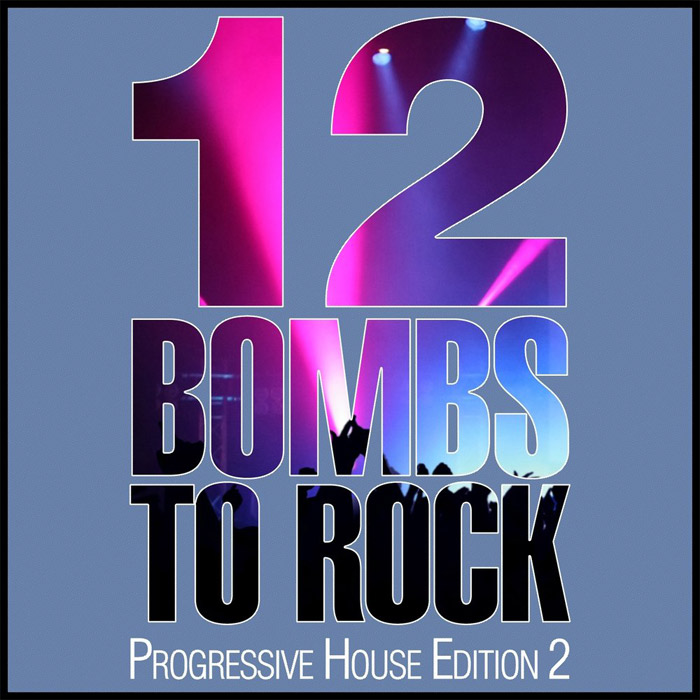 12 Bombs To Rock: Progressive House Edition 2 [2013]