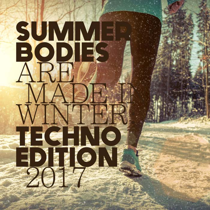 Summer Bodies Are Made In Winter: Techno Edition 2017 [2017]