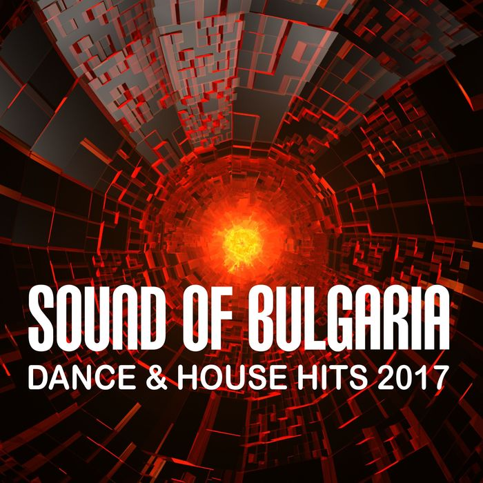 Sound Of Bulgaria: Dance & House Hits 2017 [2017]