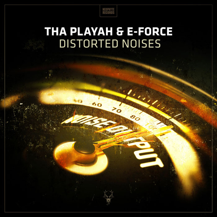 Tha Playah & E-Force - Distorted Noises [2017]