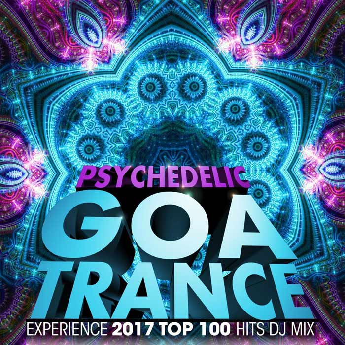 Psychedelic Goa Trance Experience 2017 Top 100 Hits DJ Mix [2017]
