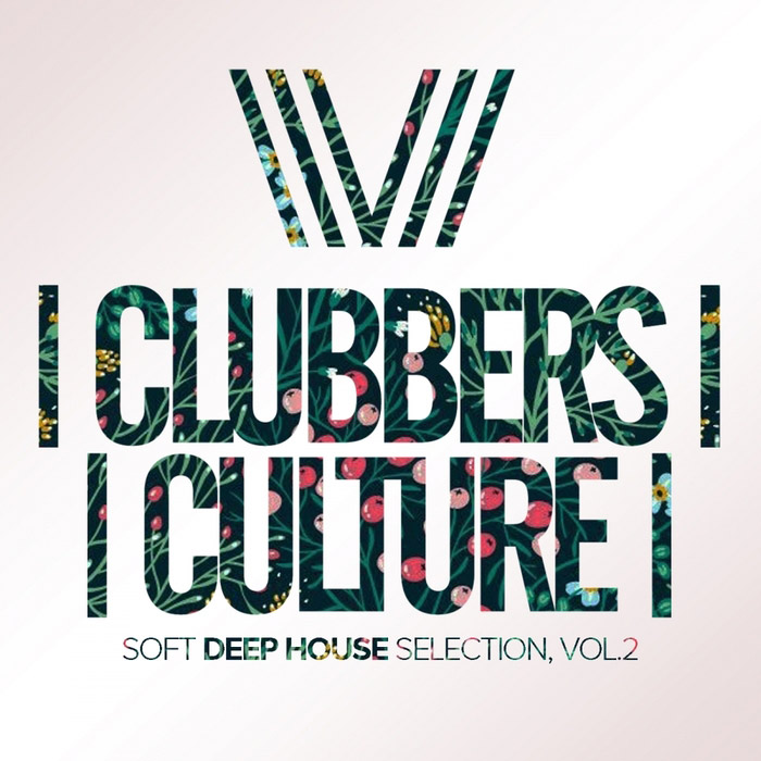 Clubbers Culture: Soft Deep House Selection (Vol. 2)