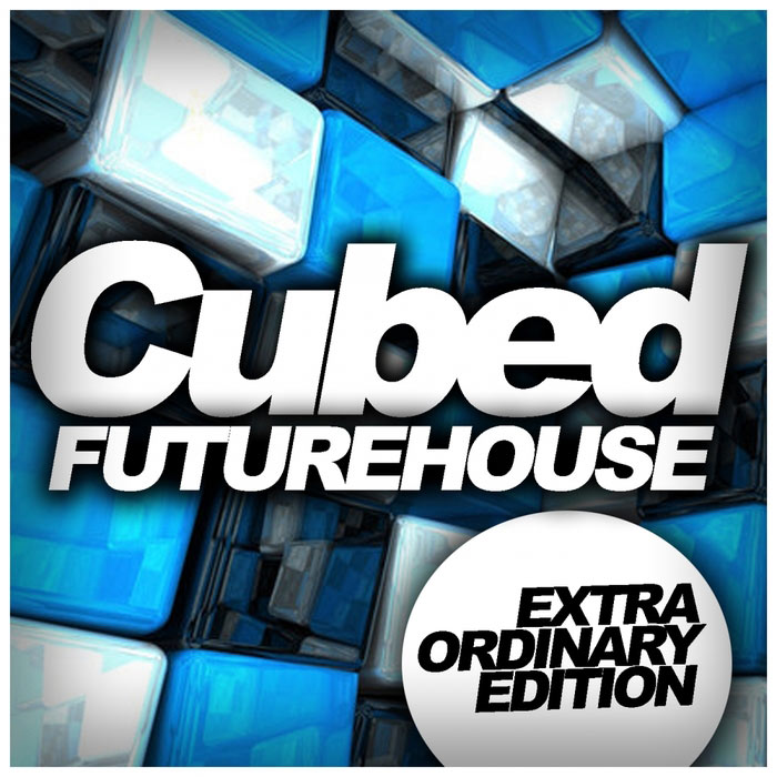 Cubed Future House: Extra Ordinary Edition [2017]