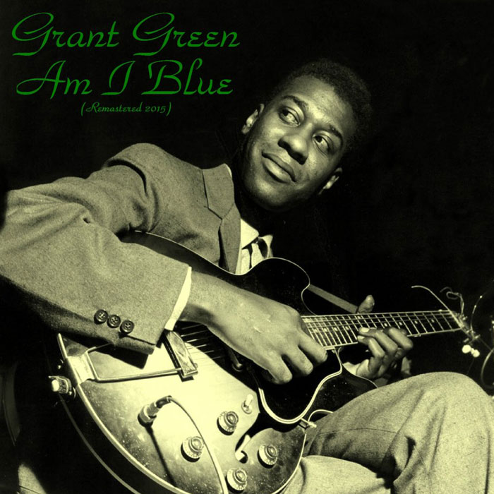 Grant Green - Am I Blue (Remastered 2015) [2015]