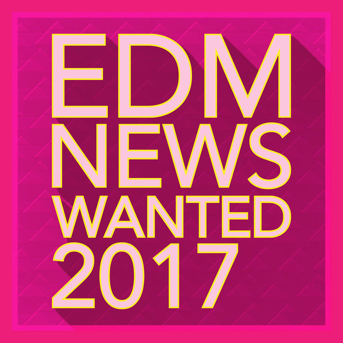 EDM News Wanted 2017