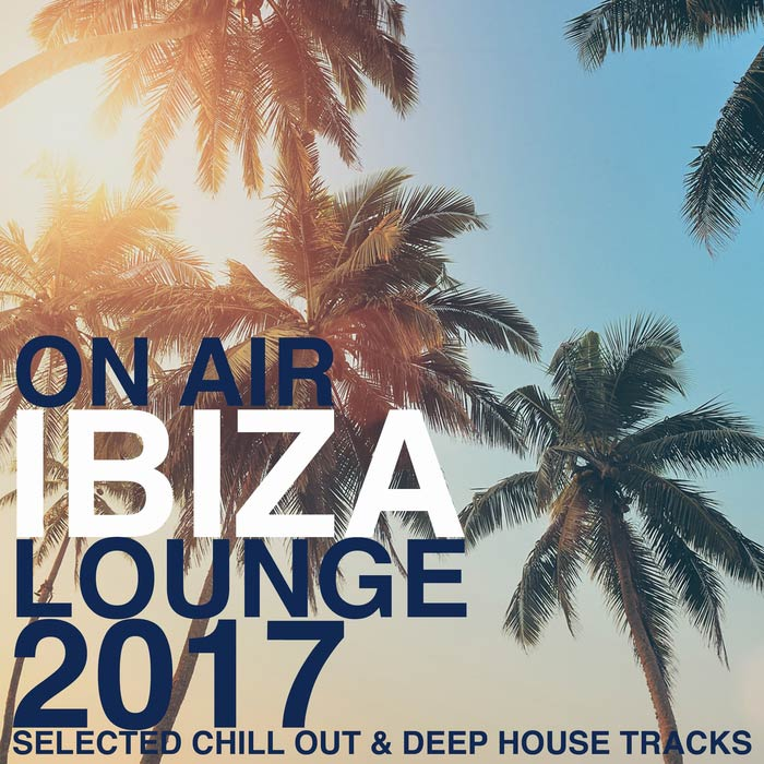 On air ibiza lounge 2017 selected chill out deep house for Classic ibiza house tracks