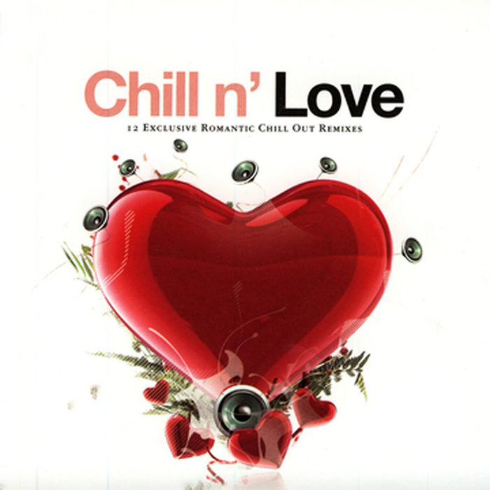 Chill N' Love (12 Exclusive Romantic Chill Out Remixes) [2006]