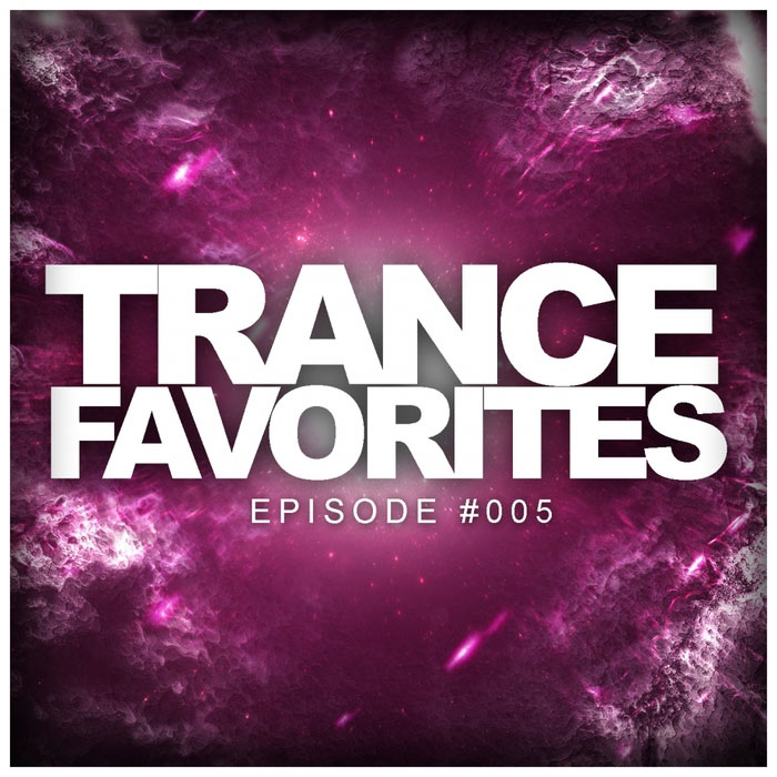 Trance Favorites: Episode #005 [2017]