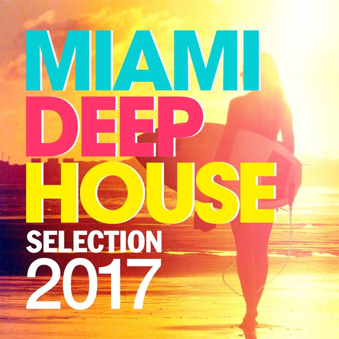 Miami Deep House Selection 2017 [2017]