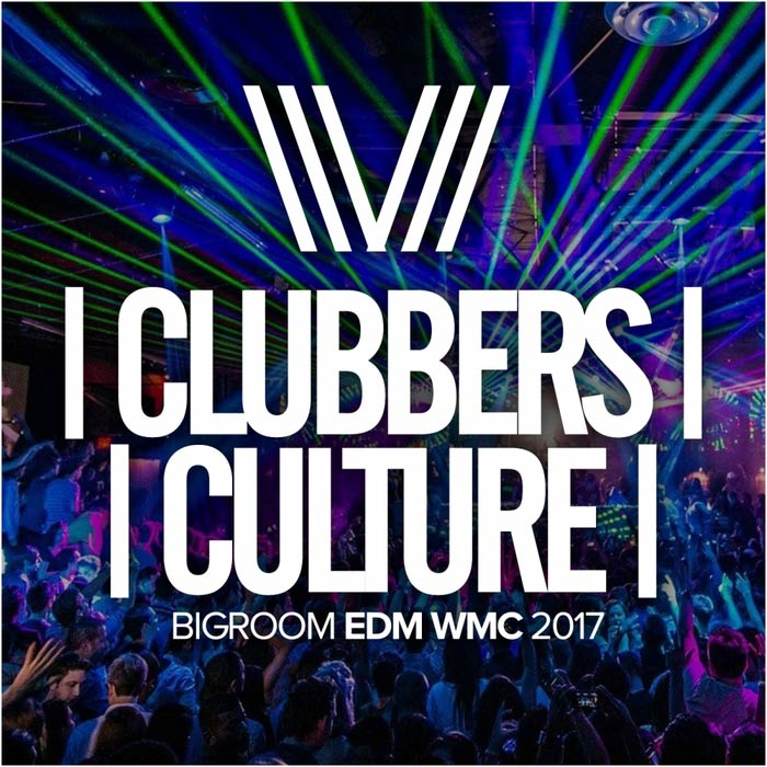 Clubbers Culture: Bigroom EDM WMC 2017 [2017]